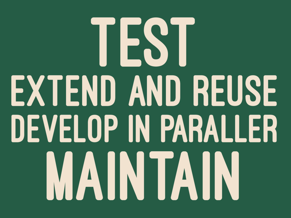 TEST EXTEND AND REUSE DEVELOP IN PARALLER MAINT...