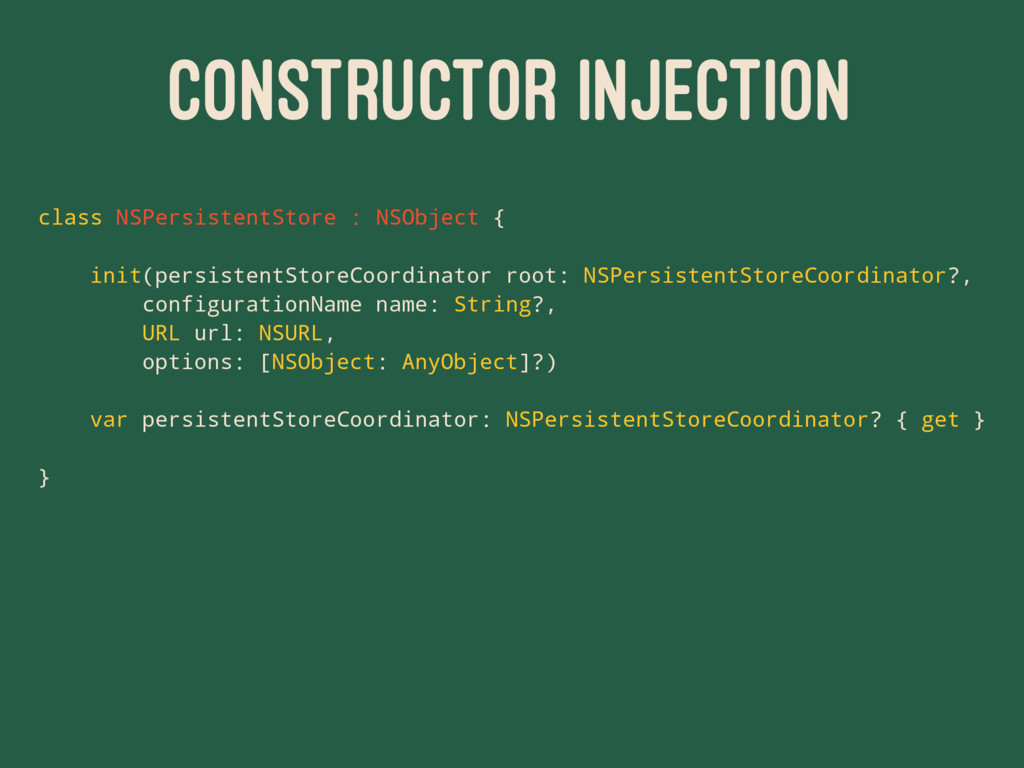 CONSTRUCTOR INJECTION class NSPersistentStore :...