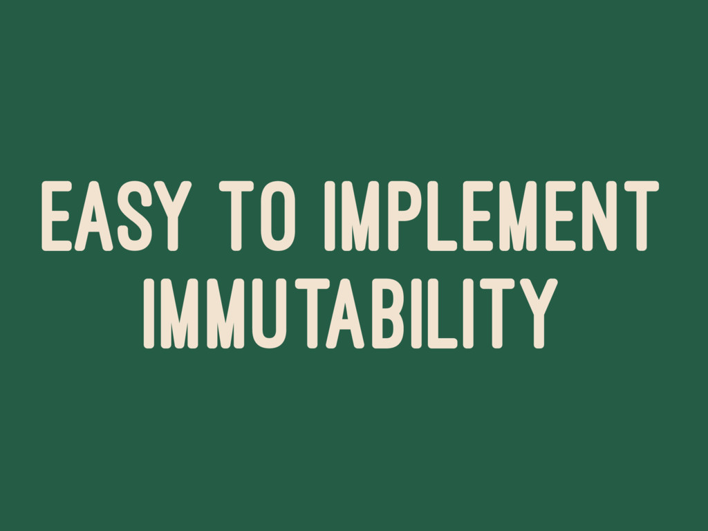 EASY TO IMPLEMENT IMMUTABILITY