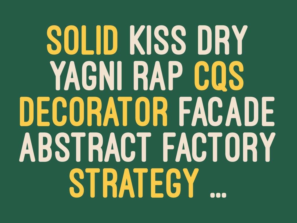 SOLID KISS DRY YAGNI RAP CQS DECORATOR FACADE A...