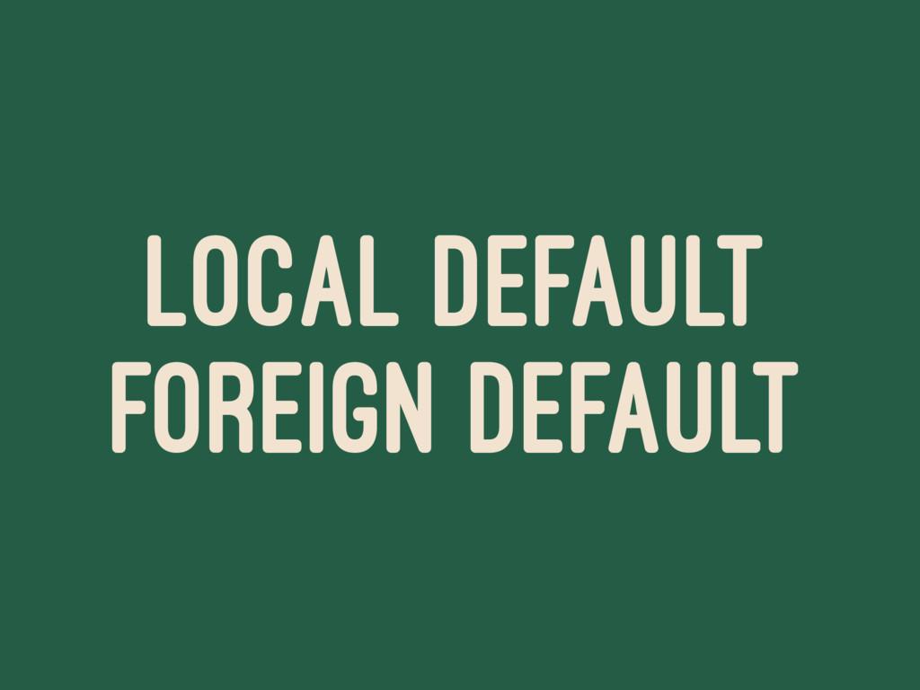 LOCAL DEFAULT FOREIGN DEFAULT