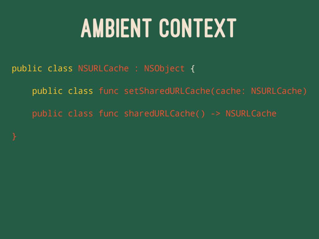 AMBIENT CONTEXT public class NSURLCache : NSObj...