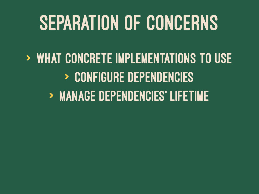SEPARATION OF CONCERNS > what concrete implemen...