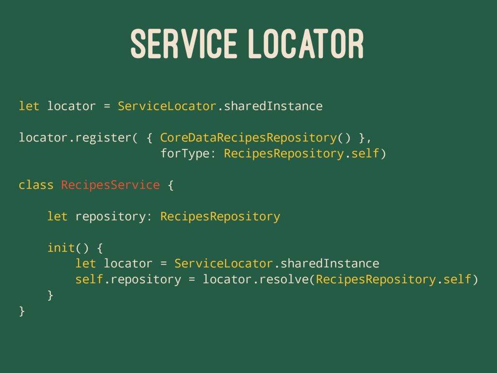 SERVICE LOCATOR let locator = ServiceLocator.sh...