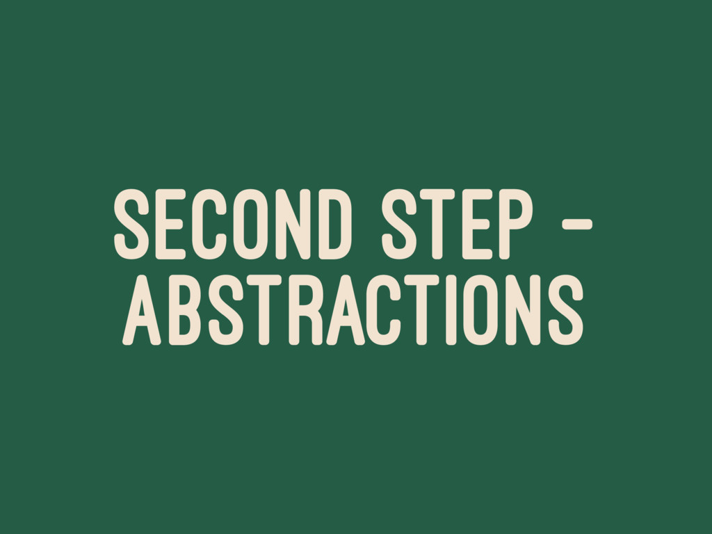 SECOND STEP - ABSTRACTIONS