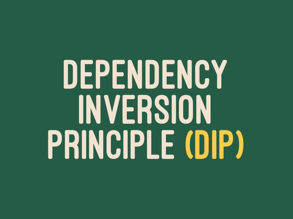 DEPENDENCY INVERSION PRINCIPLE (DIP)