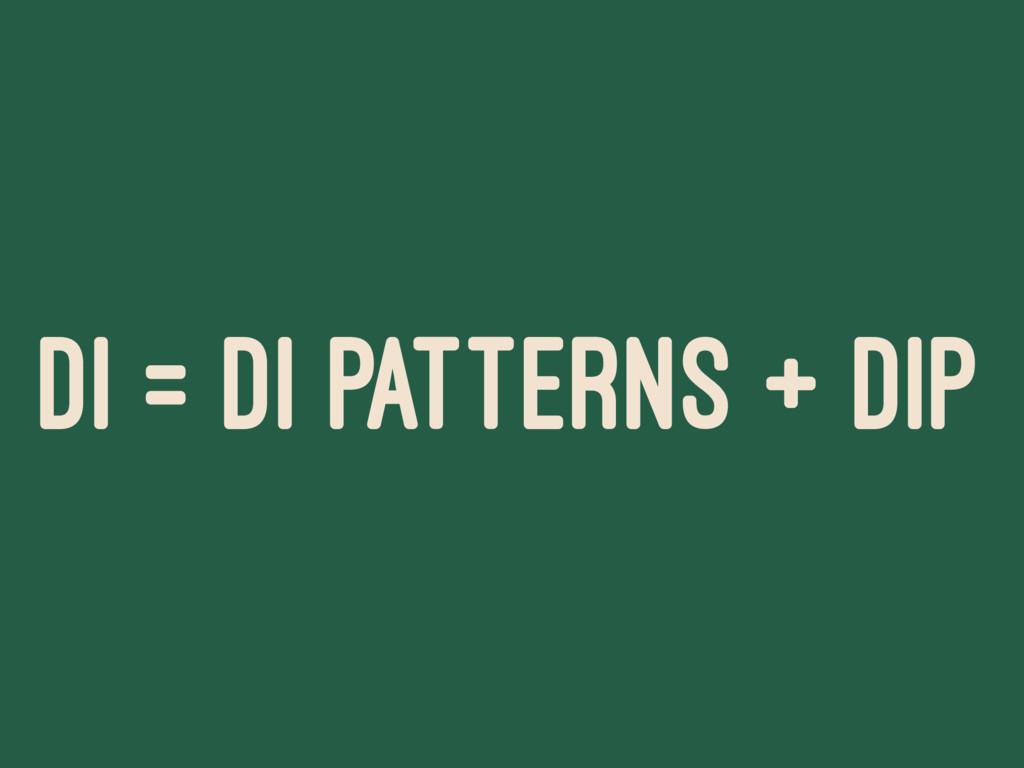 DI = DI PATTERNS + DIP