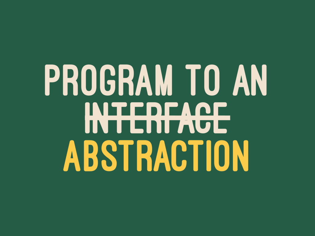 PROGRAM TO AN INTERFACE ABSTRACTION