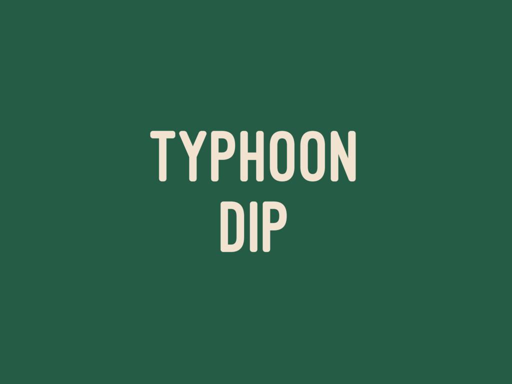 TYPHOON DIP