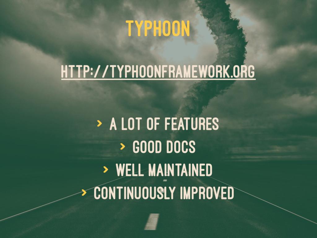 TYPHOON http://typhoonframework.org > a lot of ...