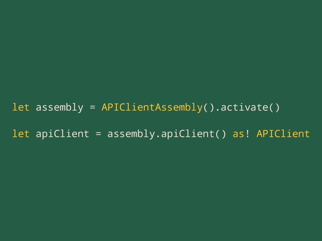 let assembly = APIClientAssembly().activate() l...