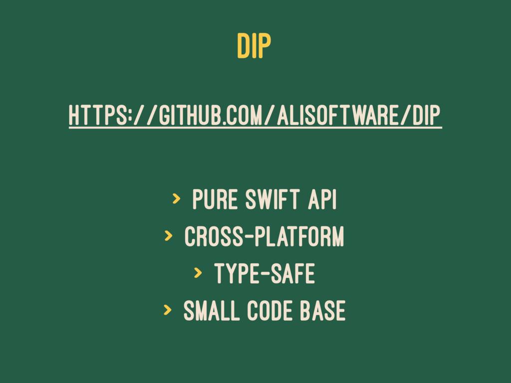 DIP https://github.com/AliSoftware/Dip > pure S...