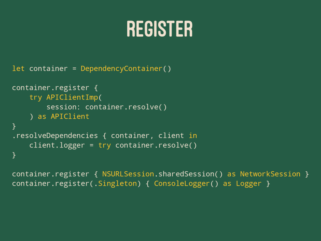 REGISTER let container = DependencyContainer() ...