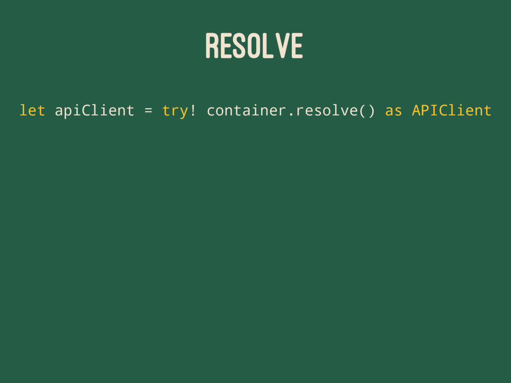 RESOLVE let apiClient = try! container.resolve(...