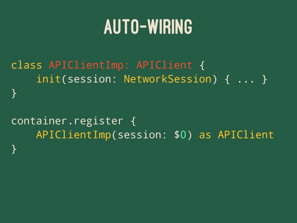 AUTO-WIRING class APIClientImp: APIClient { ini...
