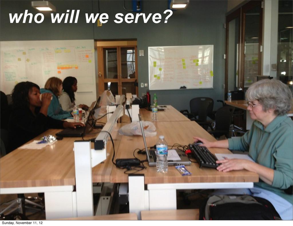 who will we serve? Sunday, November 11, 12