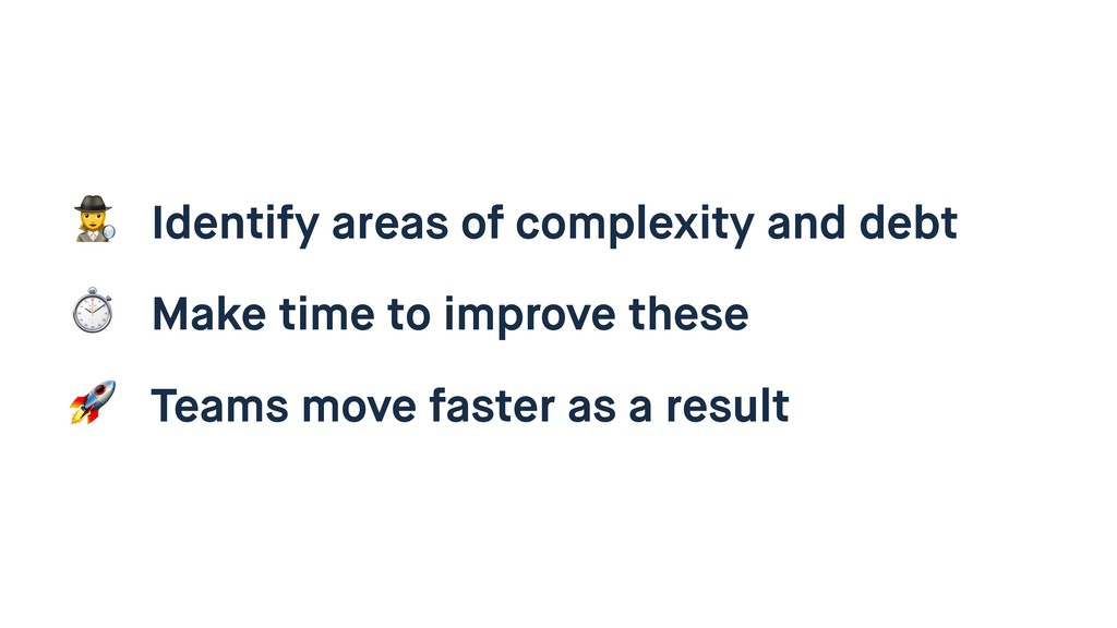 8 Identify areas of complexity and debt ⏱ Make ...