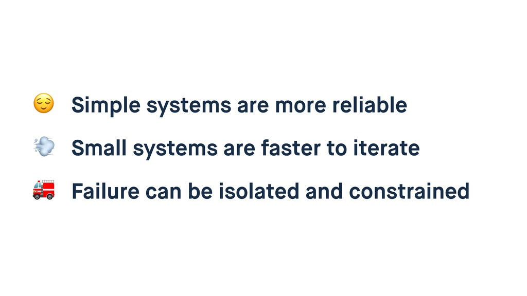Simple systems are more reliable  Small system...