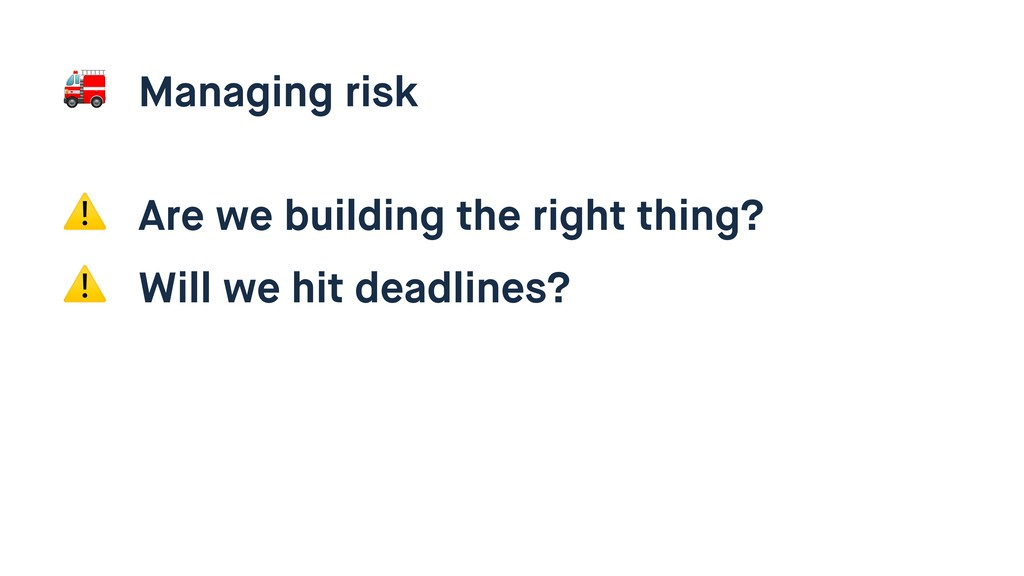 Managing risk ⚠ Are we building the right thin...
