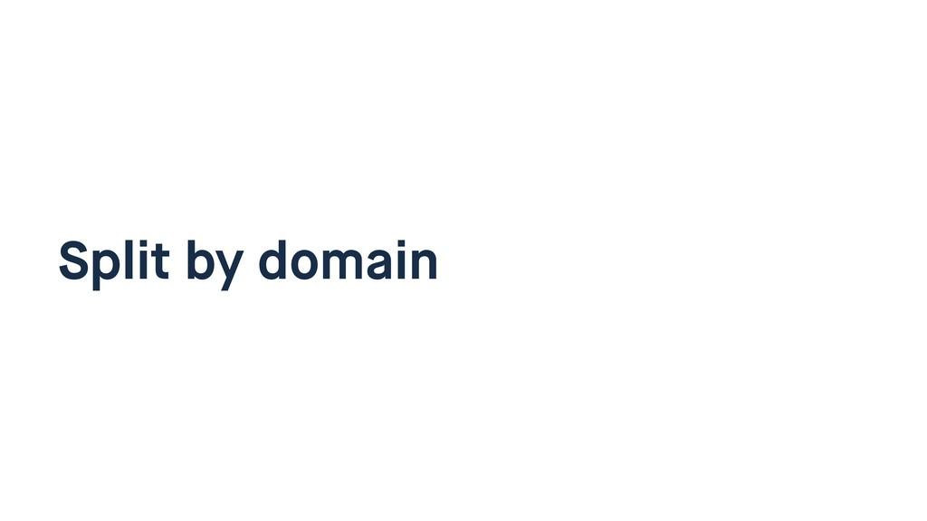 Split by domain