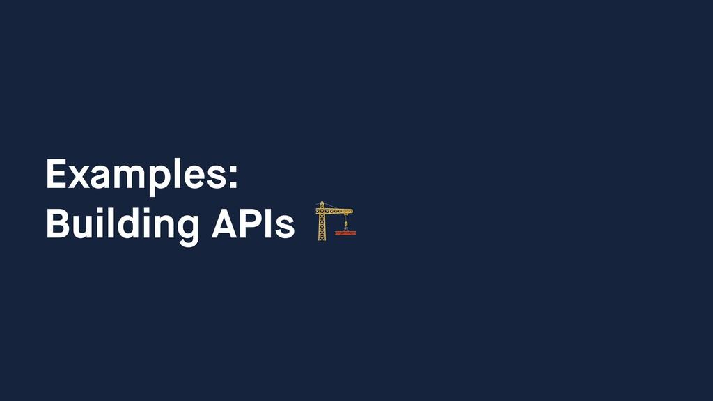 Examples: Building APIs