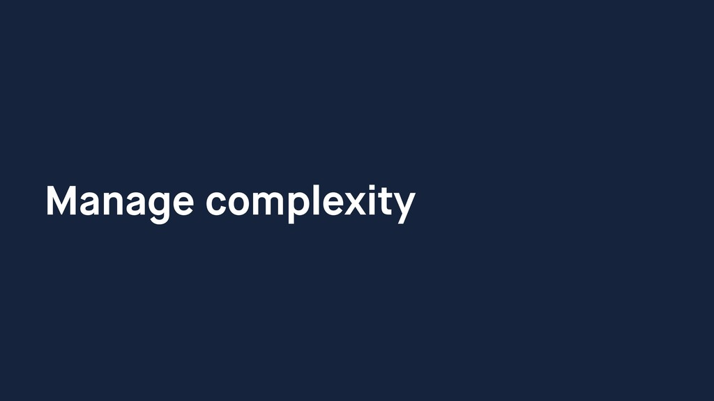 Manage complexity