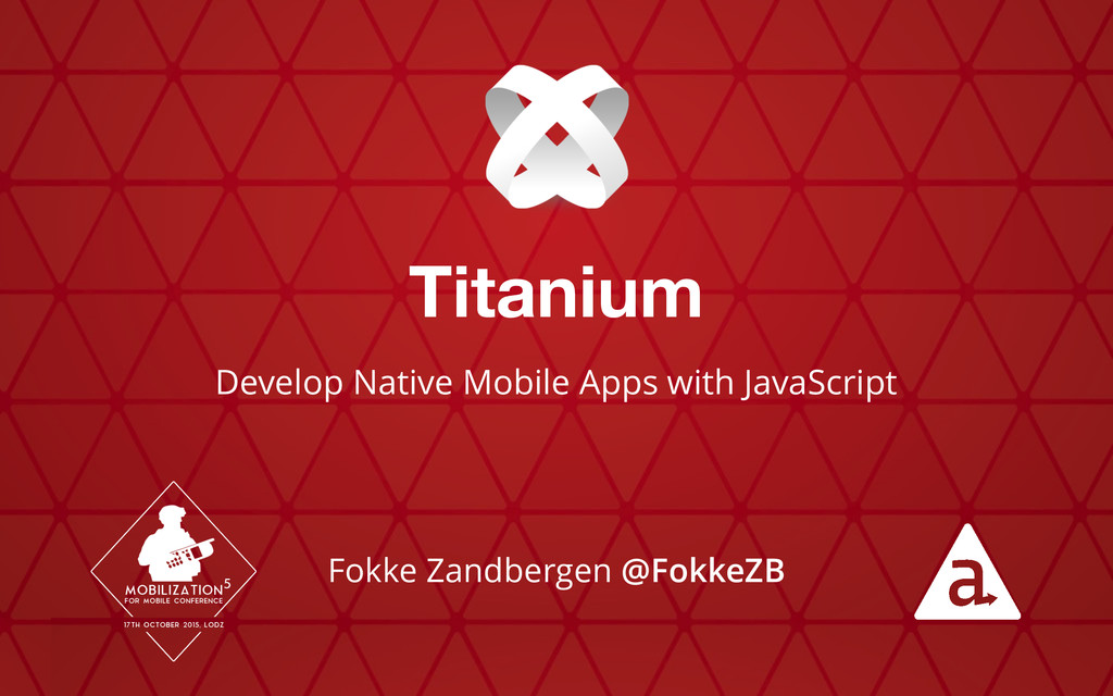 Titanium Develop Native Mobile Apps with JavaSc...