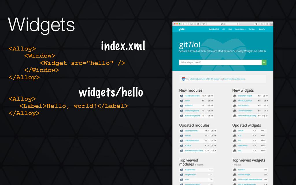 """Widgets <Alloy> <Window> <Widget src=""""hello"""" />..."""