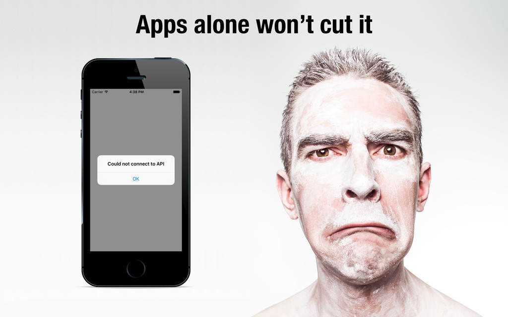 Apps alone won't cut it
