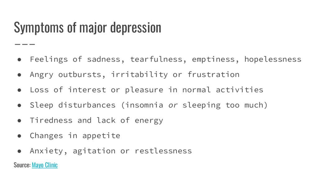 Symptoms of major depression ● Feelings of sadn...