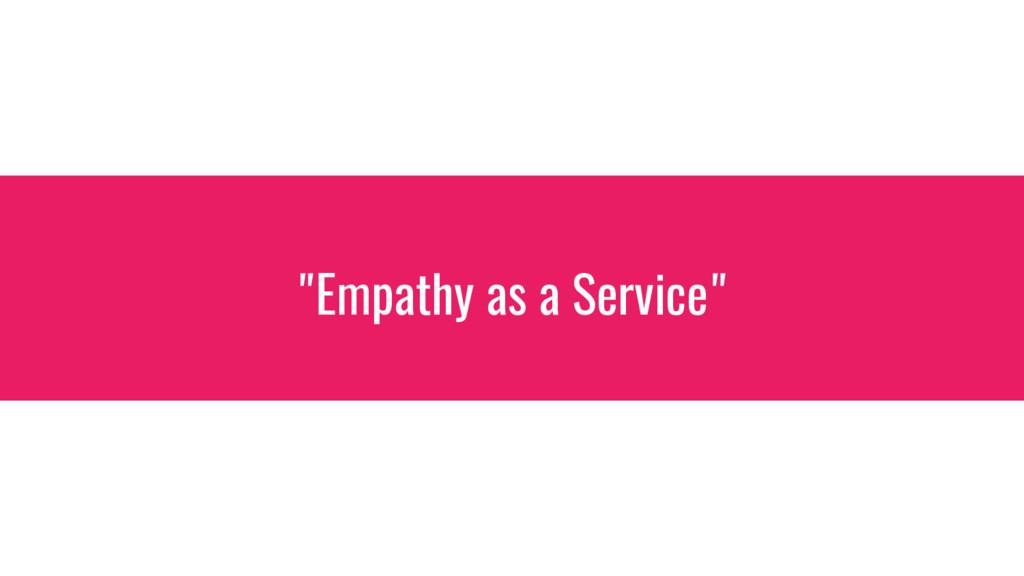 """""""Empathy as a Service"""""""