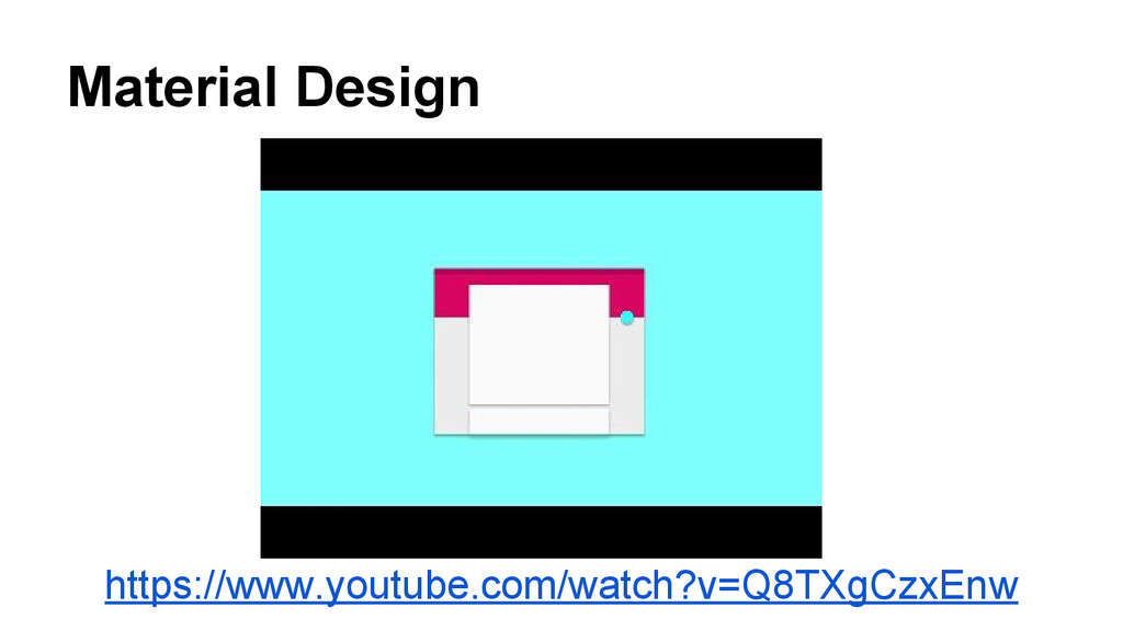 Material Design https://www.youtube.com/watch?v...