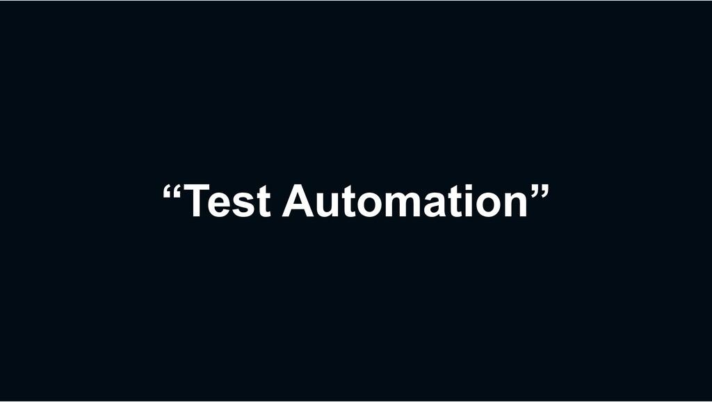 """Test Automation"""