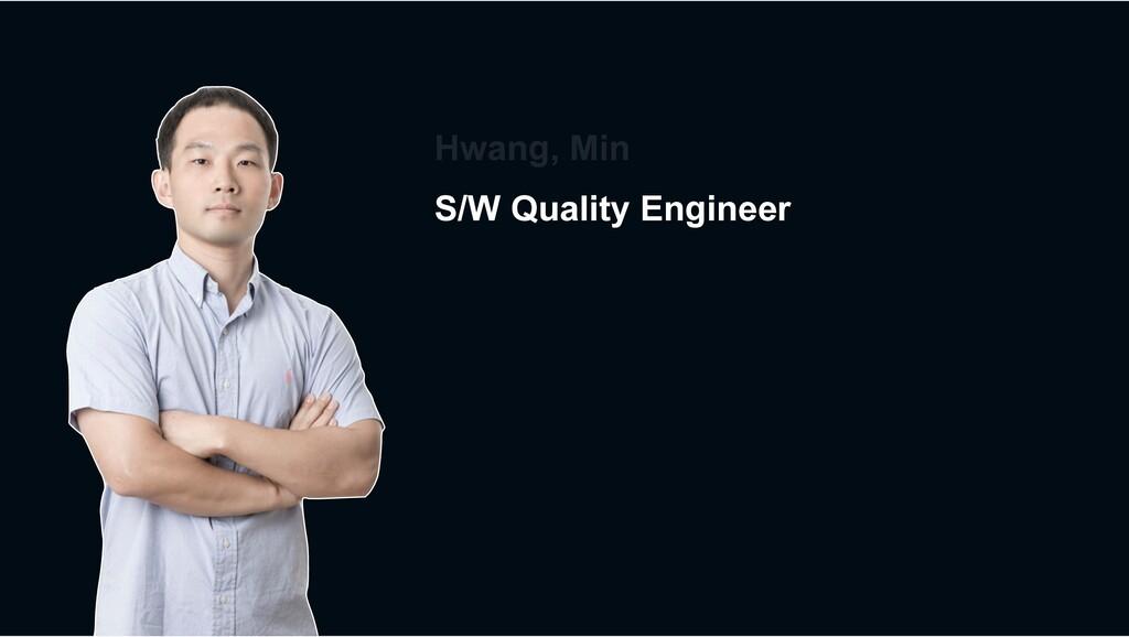 Hwang, Min S/W Quality Engineer