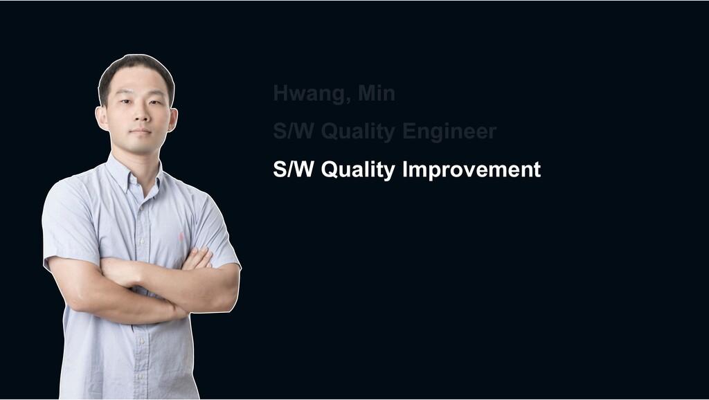 Hwang, Min S/W Quality Engineer S/W Quality Imp...