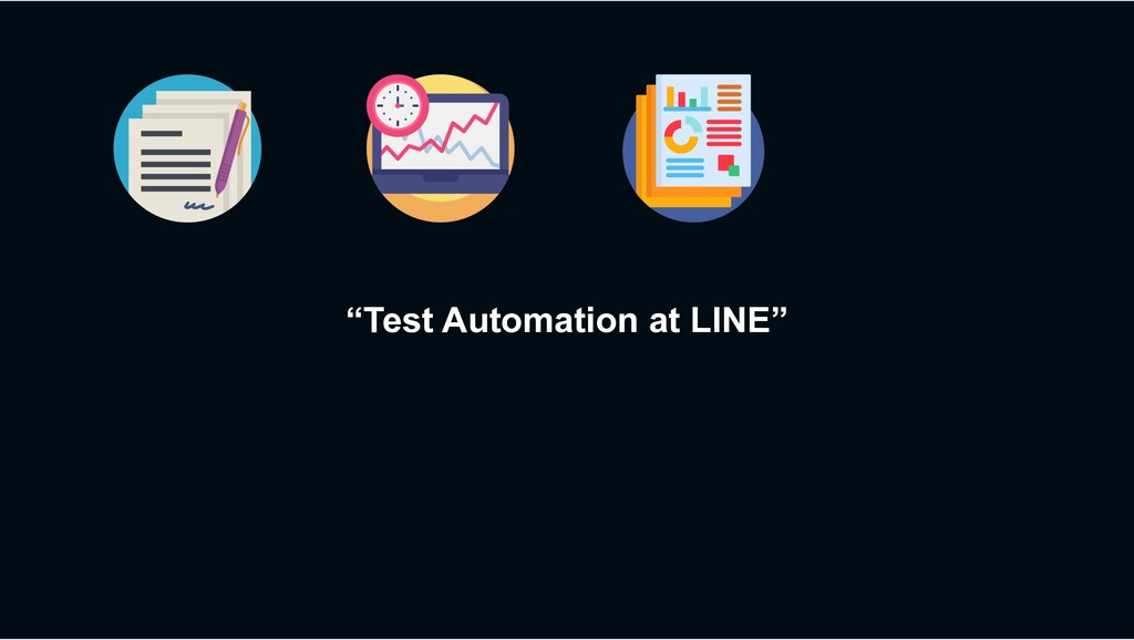 """""""Test Automation at LINE"""""""