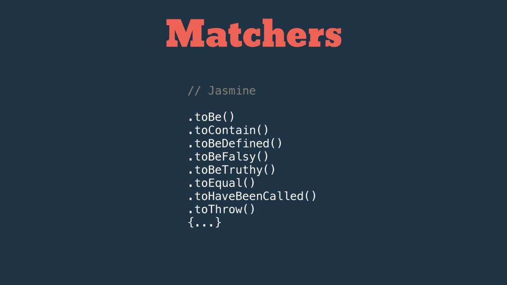 Matchers // Jasmine .toBe() .toContain() .toBeD...