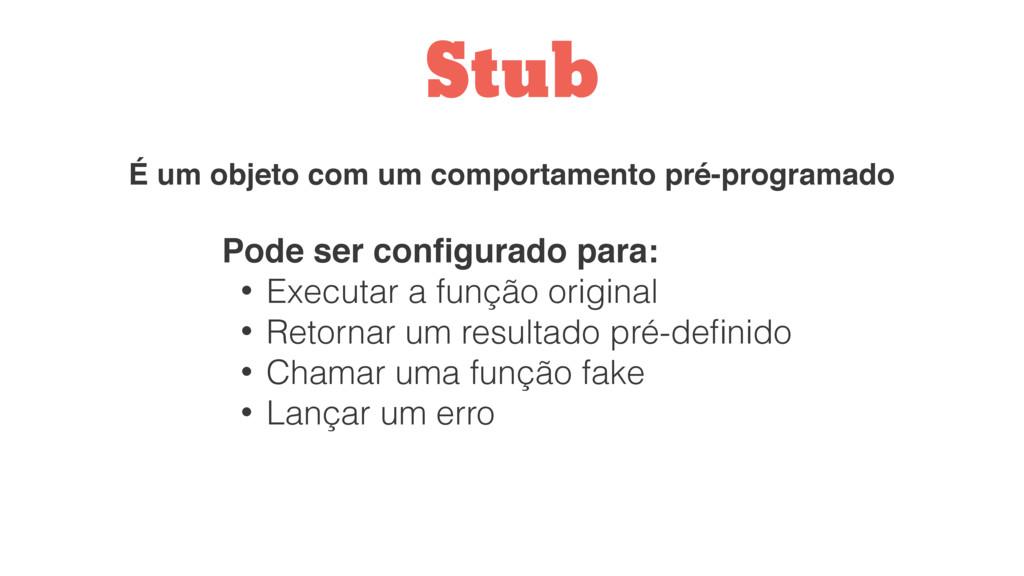 Stub É um objeto com um comportamento pré-progr...