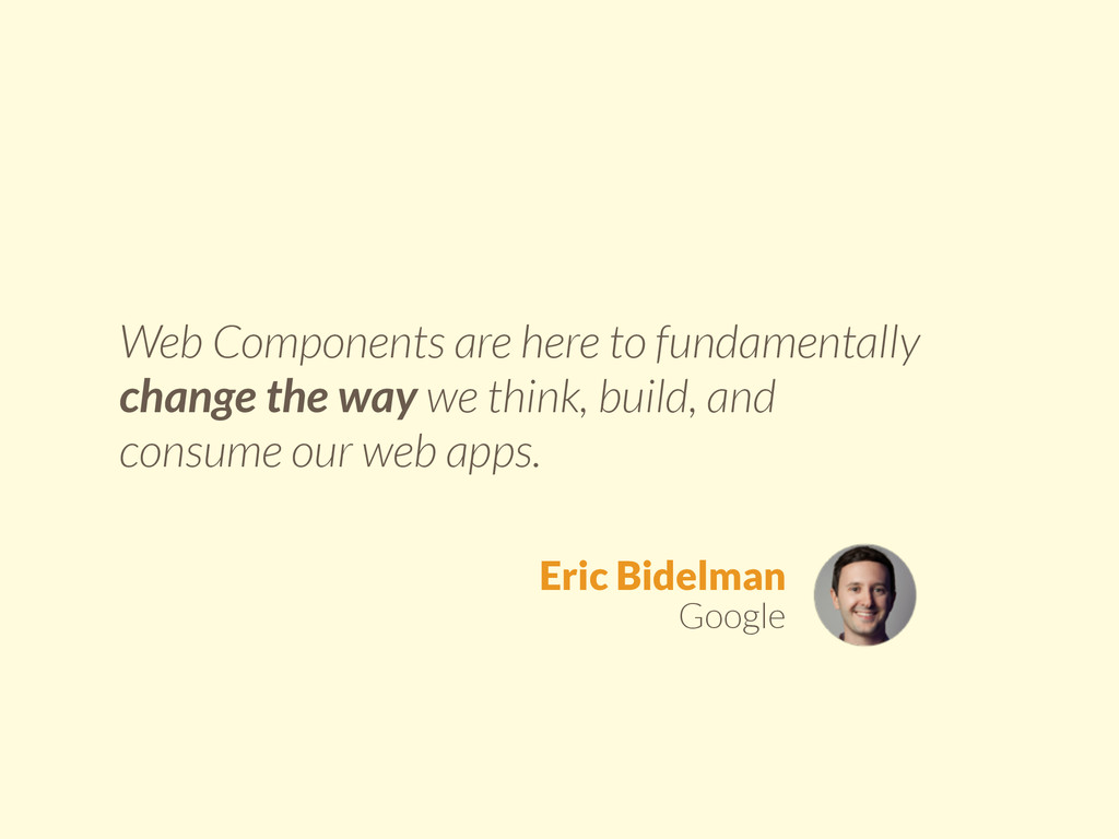 Web Components are here to fundamentally change...