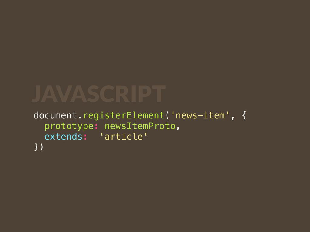 document.registerElement('news-item', { prototy...