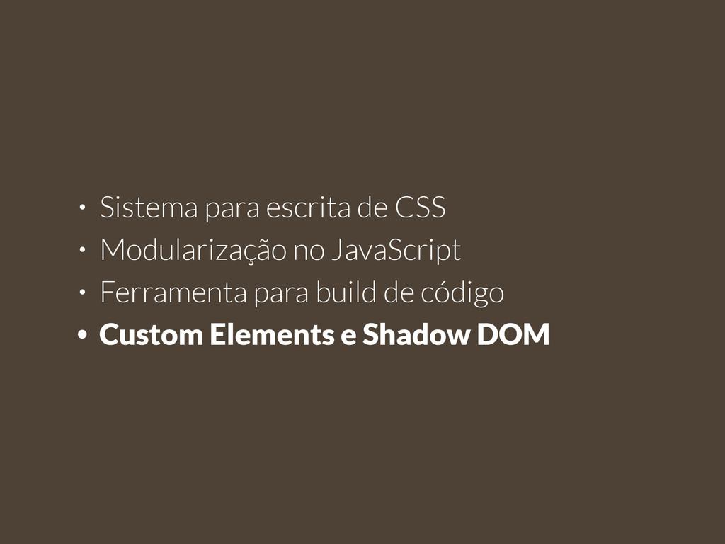• Sistema para escrita de CSS • Modularização n...