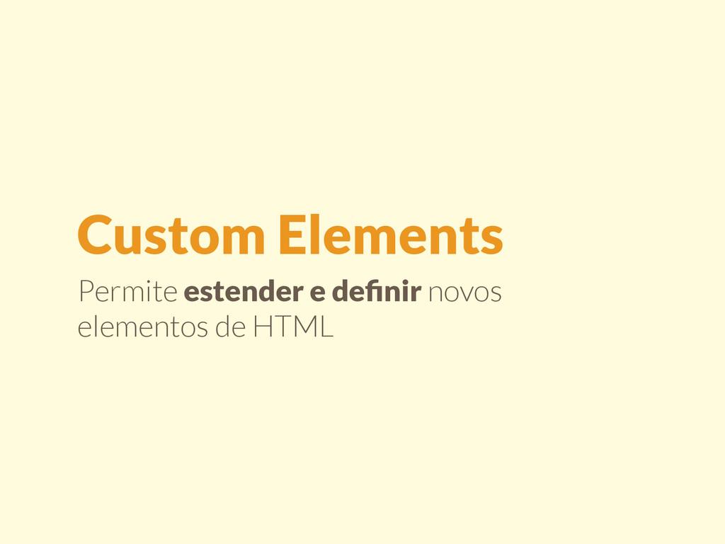 Permite estender e definir novos elementos de HT...
