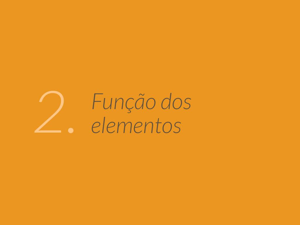 Função dos  elementos 2.