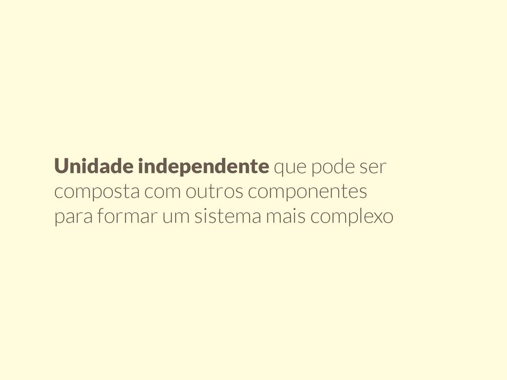 Unidade independente que pode ser composta com ...