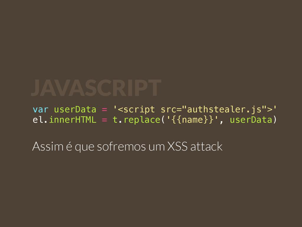 """var userData = '<script src=""""authstealer.js"""">' ..."""