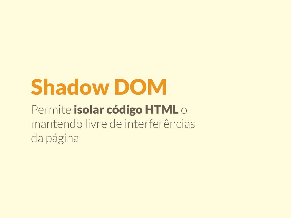 Permite isolar código HTML o mantendo livre de ...