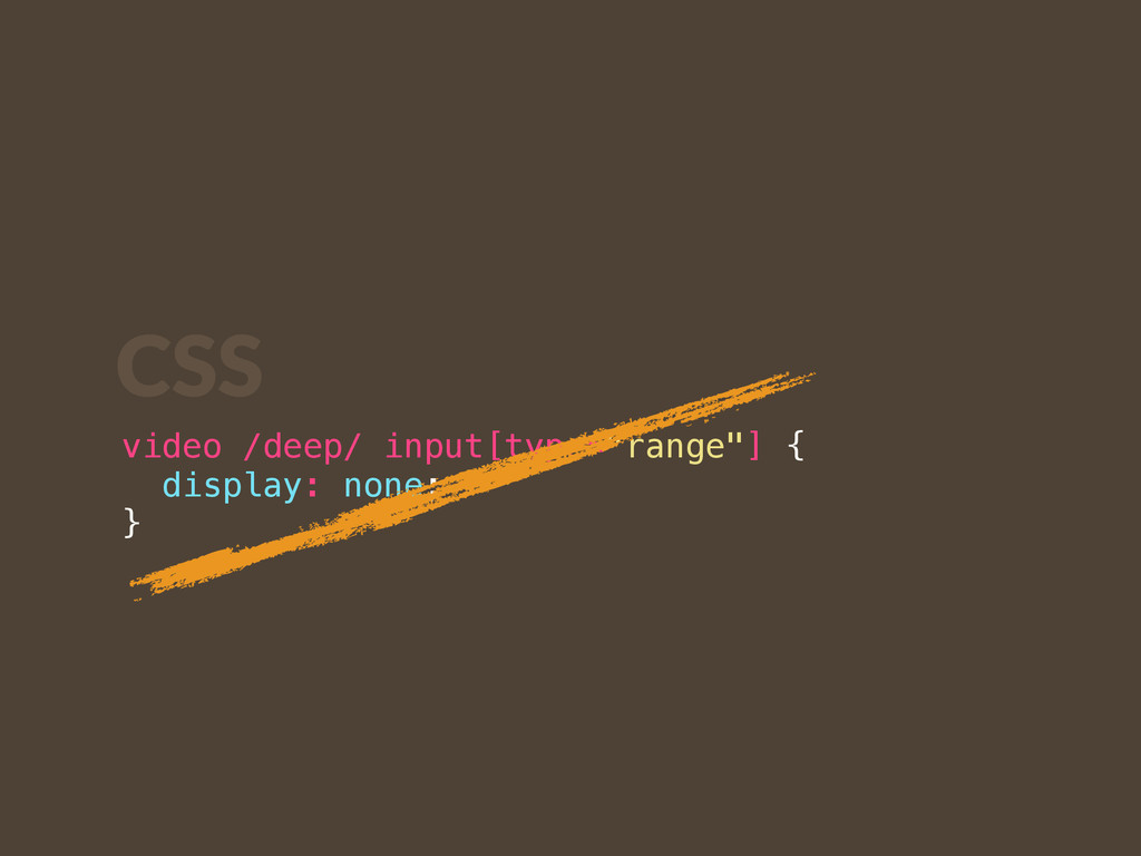 "video /deep/ input[type=""range""] { display: non..."