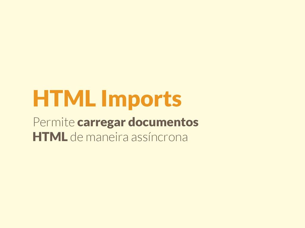 Permite carregar documentos HTML de maneira ass...