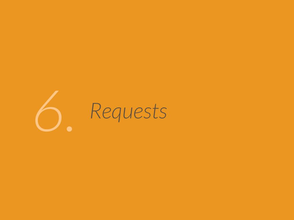 Requests 6.