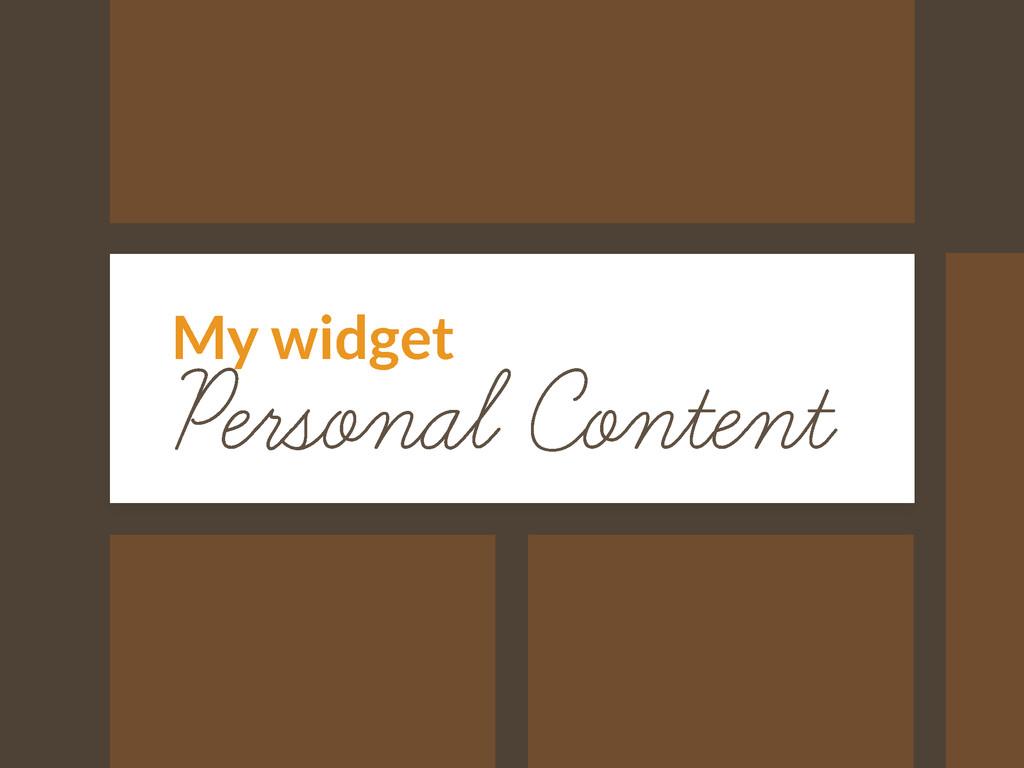 Personal Content My widget